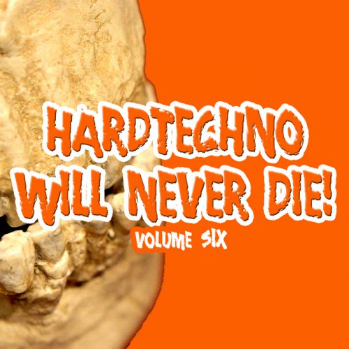 Hardtechno Will Never Die! Vol. 6